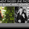 Retouche photo Lightroom : passer une photo en noir et blanc